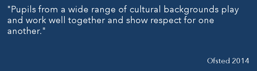 """""""Pupils from a wide range of cultural backgrounds play and work well together and show respect for one another."""" Ofsted 2014 quote"""