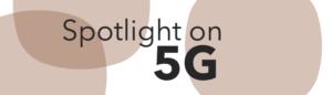 Spotlight on 5G!
